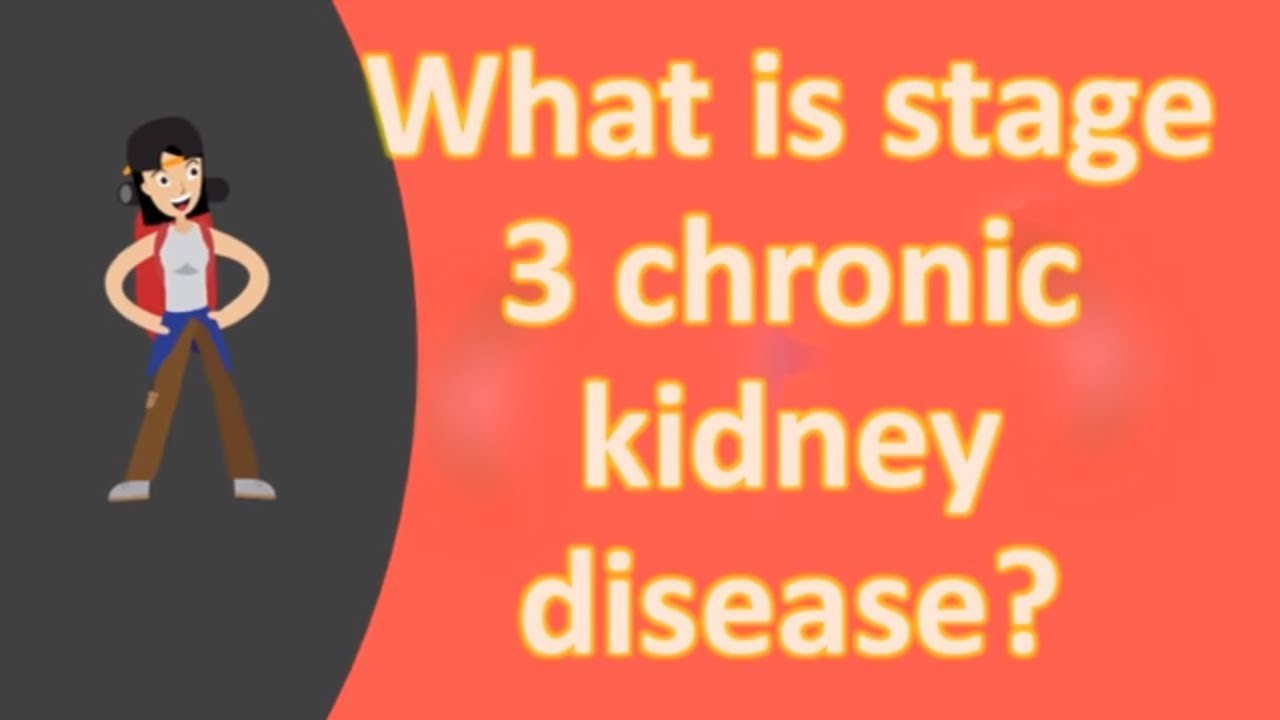 What is stage 3 chronic kidney disease ? - YouTube