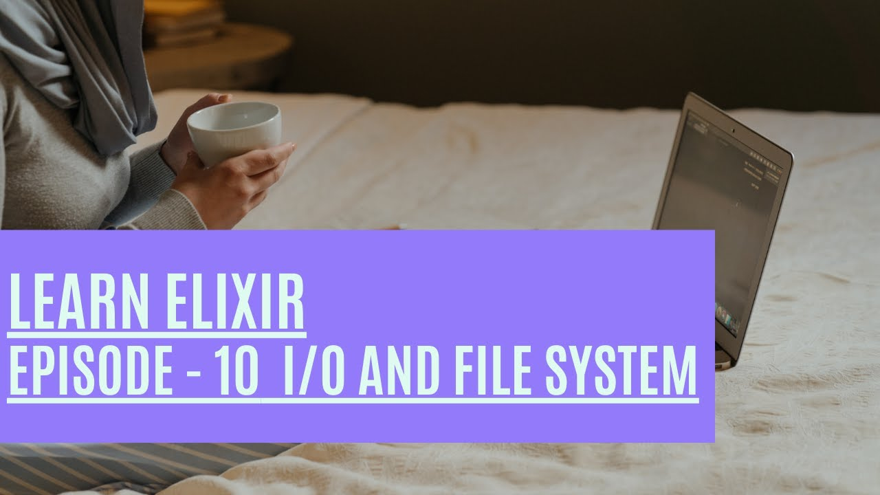 Learn About I/O and File System - Elixir Episode 10