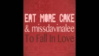 Eat More Cake & missdavinalee - To Fall In Love (Radio Edit)