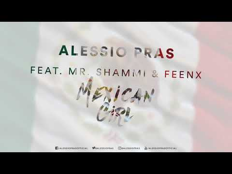Alessio Pras feat. Mr. Shammi & FeenX - Mexican Girl (New 2018 Official Audio)