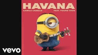 Camila Cabello   Havana ft  Young Thug MINIONS VERSION remix