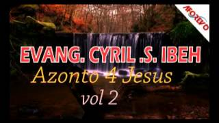 Evang. Cyril .S. Ibeh - Azonto 4 Jesus Vol 2 - Nigerian Audio Gospel Music