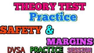 THEORY TEST  2017                        SAFETY AND MARGINS
