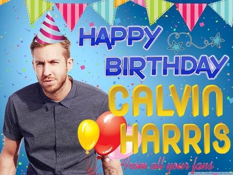 HAPPY BIRTHDAY CALVIN HARRIS ~From All Your Fans