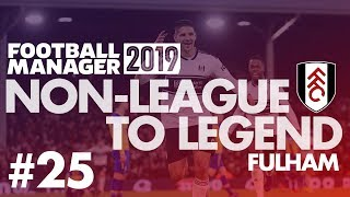 Non-League to Legend FM19 | FULHAM | Part 25 | GLASS CEILING | Football Manager 2019