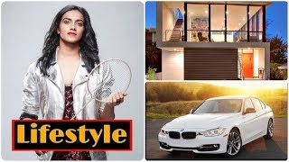 P.V.Sindhu Net worth, Age, Awards, House, Car, Family, Biography and Luxurious Lifestyle | 2019