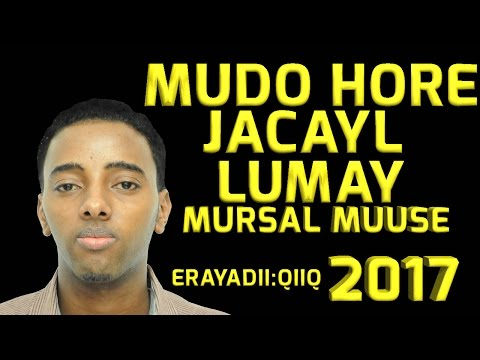MURSAL MUUSE ( MUDO HORE JACAYL LUMAY) 2017 HD SOMALI MUSIC