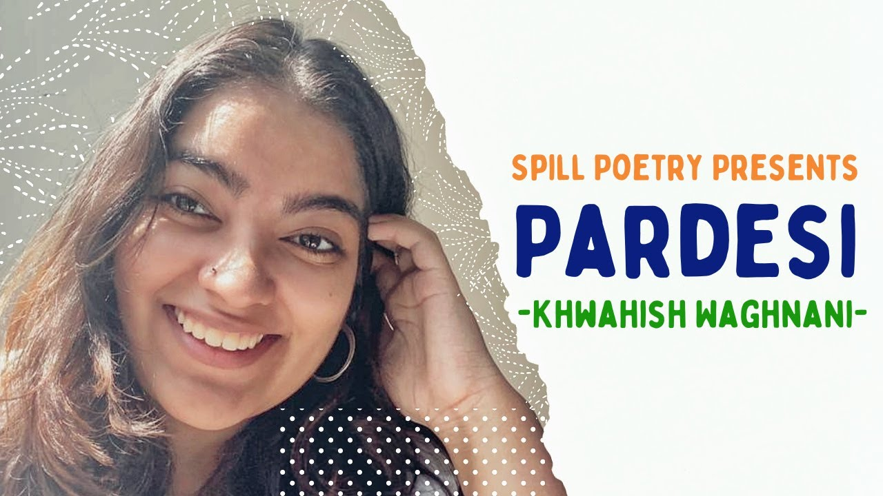 'Pardesi'- Khwahish Waghnani | An NRI's letter to Indians | Spoken Word | Spill Poetry