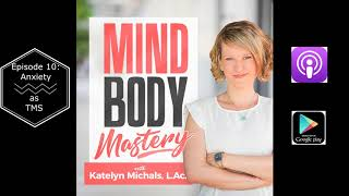Mindbody Mastery Podcast - Episode 10 - Anxiety as TMS