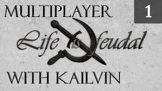 Life is Feudal Your Own - Multiplayer Gameplay with Kailvin - Episode 1