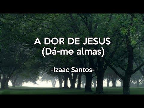 A dor de Jesus (Dá-me Almas) - Izaac Santos (Lyrics)