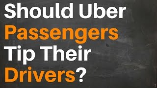 Should Uber Passengers Tip Their Drivers?