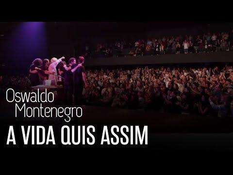 Oswaldo Montenegro - A vida quis assim - Clipe oficial