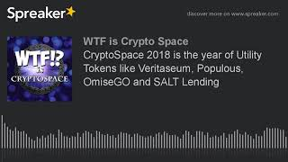 CryptoSpace 2018 is the year of Utility Tokens like Veritaseum, Populous, OmiseGO and SALT Lending