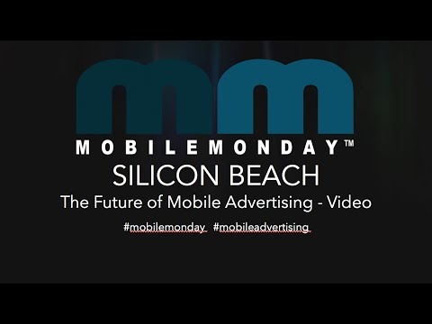 MobileMonday Silicon Beach - October 2015 - The Future of Mobile Advertising, Video