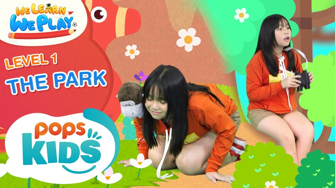 We Learn We Play Level 1 - The Park - Học Tiếng Anh Cùng POPS Kids