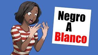 ¡Antes era negro, ahora soy blanco!