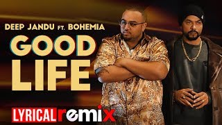 Good Life (Lyrical Remix) | Deep Jandu Ft Bohemia | Sukh Sanghera | Latest Punjabi Songs 2019