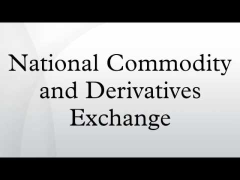 National Commodity and Derivatives Exchange