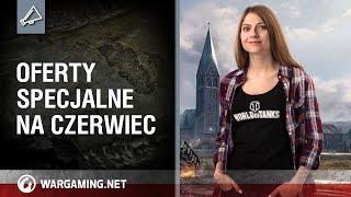 Oferty specjalne na czerwiec [World of Tanks Polska]