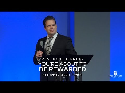 Rev. Josh Herring – You're About to Be Rewarded