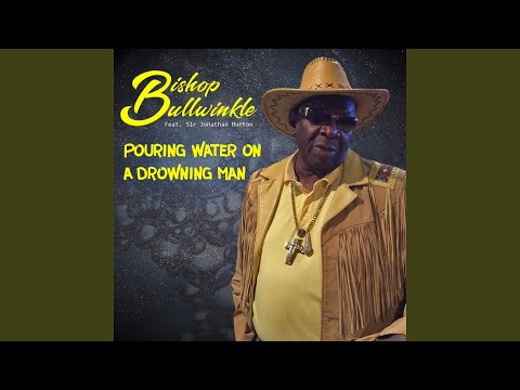 Pouring Water On A Drowning Man (feat. Sir Jonathan Burton)