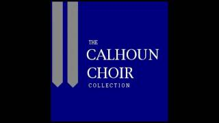 MASTERS IN THIS HALL • CALHOUN HIGH SCHOOL CHOIR