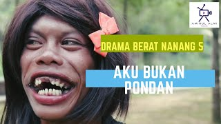 Drama Berat Nanang 5 - Aku Bukan Pondan