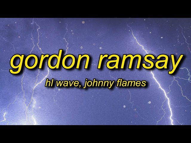 HL Wave - Gordon Ramsay (Lyrics) ft. Johnny Flames