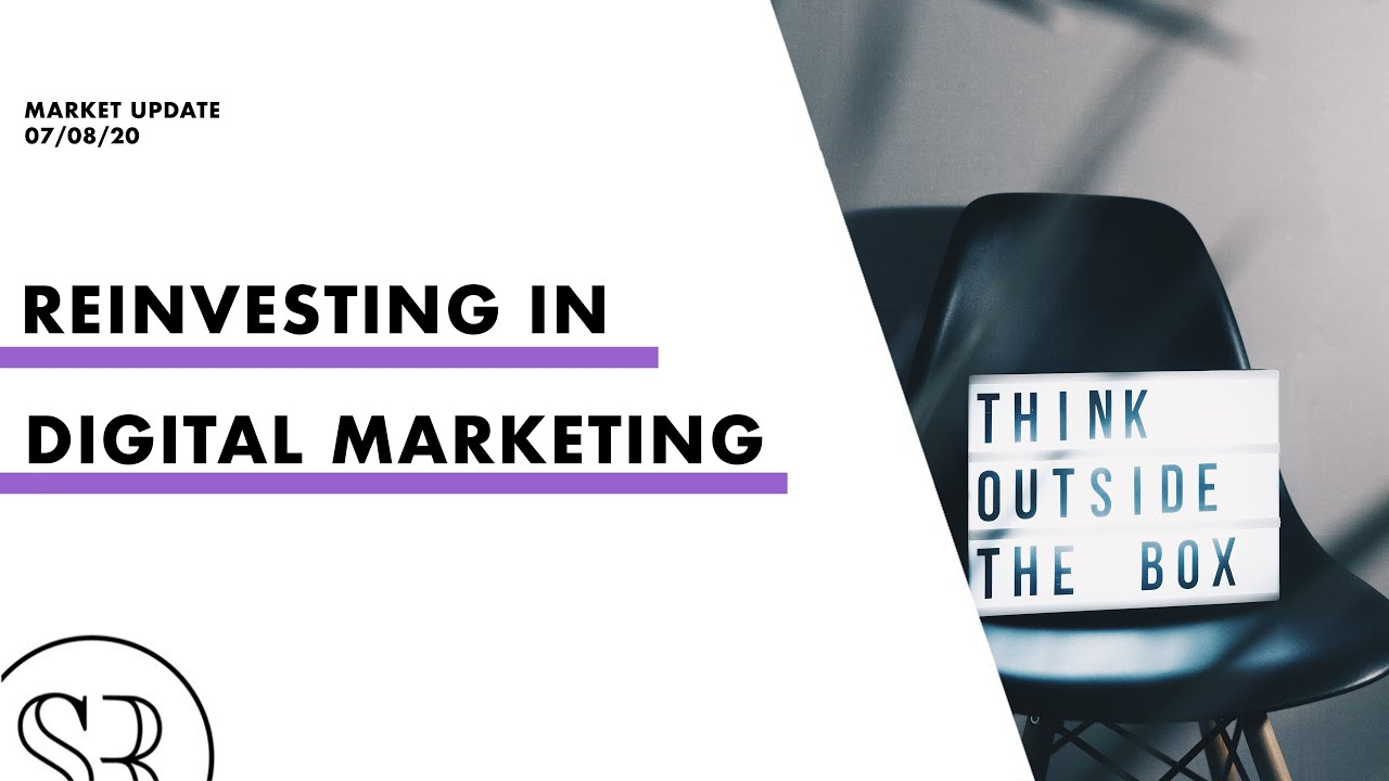 Reinvesting in Digital Marketing and Introducing New Technology   Market Update 07/08/20