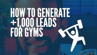 Want To Generate +1,000 Leads For Gyms? Here's How [Success Story]