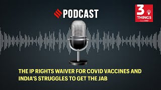 The IP rights waiver for Covid vaccines and India's struggles to get the jab