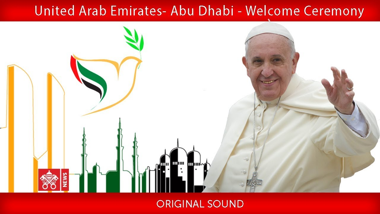 Pope Francis - Abu Dhabi - Welcoming Ceremony 2019-02-04