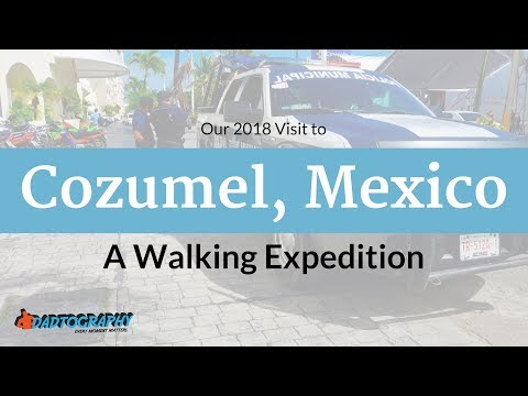 Cozumel Mexico Walking Expedition 2018 - Is Cozumel Still Safe?