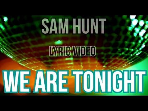 We Are Tonight   Sam Hunt   LYRICS on screen!   HD