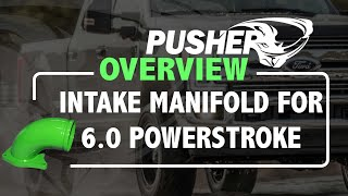 Pusher Product Overview - Intake Manifold for 2005 - 2007 Ford Powerstroke Trucks