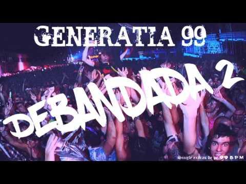 Generatia '99 - DEBANDADA 2