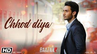 Chhod Diya | Full | Arijit Singh| Kanika Kapoor| Baazaar| Saif Ali Khan, Radhika, Chitrangda
