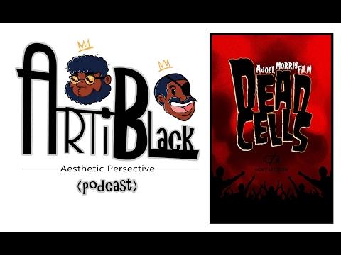 Artiblack Podcast Ep # 3: Dem Dead Cells Talk  Feat Joel Morris and Louis Ozah