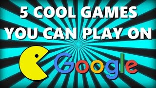 5 COOL GAMES YOU CAN PLAY ON GOOGLE
