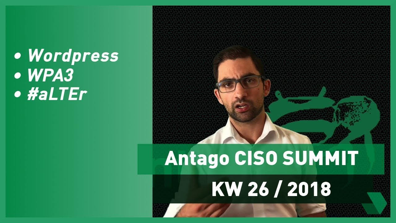 CISO Summit: KW 26 2018 - Wordpress, WPA3, #aLTEr