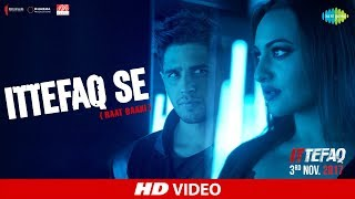 Ittefaq Se (Raat Baaki) Video Song | Ittefaq