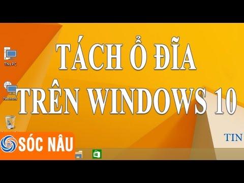 Tách Một ổ đĩa Thành Hai ổ đĩa Trên Windows 10