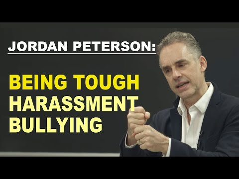 Jordan Peterson: Being Tough And How To Deal With Harrasment An Bullying