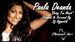 "Paula Deanda ""Doing Too Much"" (Chopped & Screwed)"