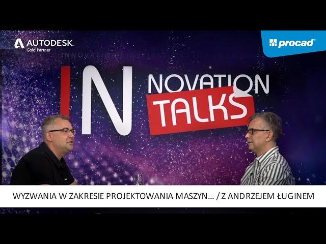 Innovation Talks - Odc. 6: Wyzwania w zakresie projektowania maszyn i linii produkcyjnych