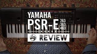Yamaha PSRE Keyboard Range Overview - PSR-E263 vs PSR-E363 vs PSR-E463 | Better Music
