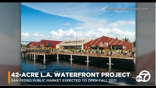 Plans advance for 42-acre waterfront market in San Pedro | ABC7