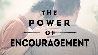 The Power of Encouragement   Pastor David Dugger   October 10, 2021