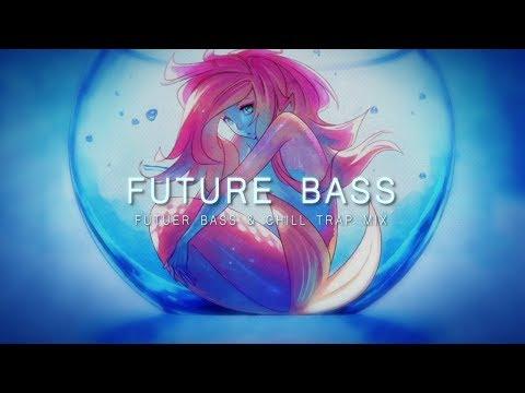 Best FUTURE BASS & Chill Trap Mix 2018 Mp3
